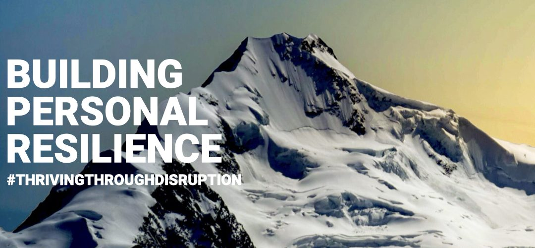 Thriving Through Disruption PT 2 | Building Personal Resilience