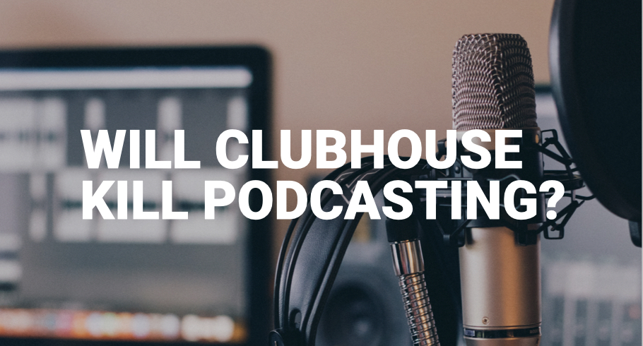 WIll Clubhouse Kill Podcasting?